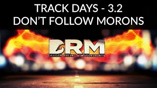 Track Days 3.2 - Don't Follow Morons