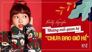 """Kaity Nguyễn - Những mối quan hệ """"CHƯA BAO GIỜ KỂ"""". . ."""
