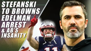 Browns to Hire Stefanski, Edelman Arrested & AB Throwing Bags