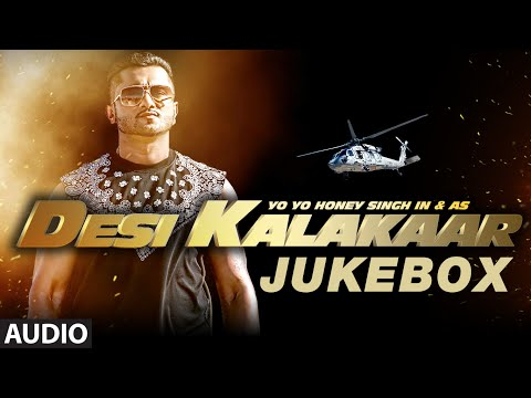 Desi Kalakaar Full AUDIO Songs JUKEBOX | Yo Yo Honey Singh | Stardom, Love Dose, One Thousand Miles Mp3