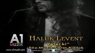Haluk Levent - Yeter Ki