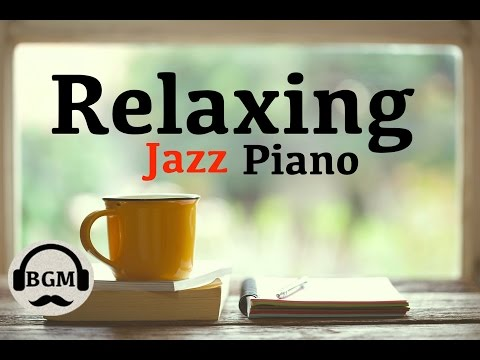 Relaxing Jazz Piano Music - Chill Out Music For Study, Work, Sleep - Background Music