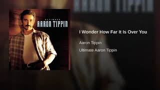 I Wonder How Far It Is Over You By Aaron Tippin