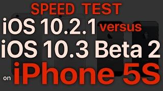 iPhone 5S : iOS 10.3 Beta 2 with APFS / Public Beta 2 vs iOS 10.2.1 Speed Test Build # 14E5239e