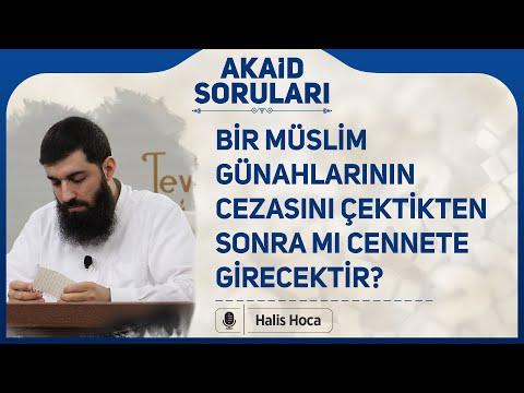 Bir Müslim günahlarının cezasını çektikten sonra mı cennete girecektir? Halis Hoca (Ebu Hanzala)