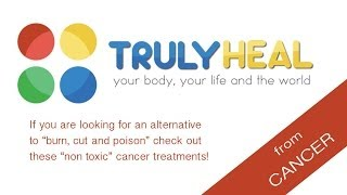 TRULY HEAL From Cancer Full Documentary | Alternative Cancer Treatment