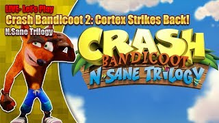 Let's Play Crash Bandicoot 2: Cortex Strikes Back - N.Sane Trilogy (LIVE 13th Oct 7pm BST)