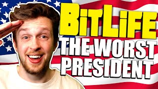 I became the worst president and ruined everything in Bitlife