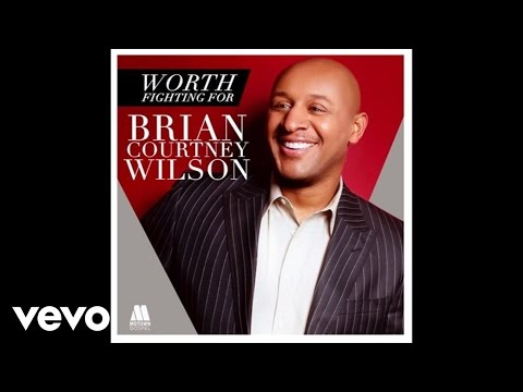 Brian Courtney Wilson – Worth Fighting For (Live/Audio)