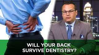 Will Your Back Survive Dentistry?