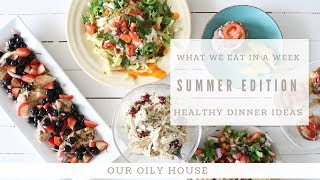 What We Eat in a Week Summer Edition   Healthy Summer Meal Plan   Healthy Dinners for Family