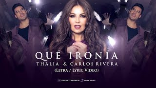 Thalia, Carlos Rivera   Qué Ironía   (Oficial   Letra  Lyric Video)