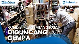 Kondisi Fukushima Usai Diguncang Gempa Jepang 7,3 Magnitudo