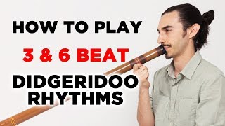 How To Play 3 and 6 Beat Didgeridoo Rhythms (in 3/4 and 6/8 time signatures)