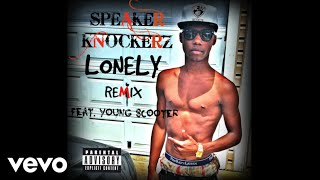 Speaker Knockerz - Lonely (Remix) (Audio) ft. Young Scooter