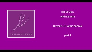Ballet class with Deirdre 10 yrs+ approx part 1