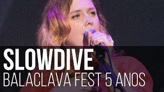 Slowdive - Souvlaki Space Station // 40 Days (Balaclava Fest 5 Anos / São Paulo)