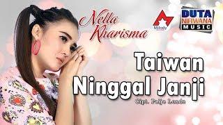 Terjemahan Bahasa Indonesia dan Lirik Lagu Nella Kharisma - 'Taiwan Ninggal Janji'