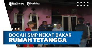 Sering Diperlakuan Kasar dari Lingkungan Rumah, Bocah SMP Bakar Rumah Tetangga sebagai Pelampiasan