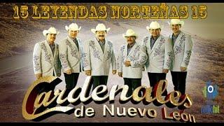 15 Leyendas de LOS CARDENALES DE N.L. (MIX de Éxitos de la LEYENDA NORTEÑA)