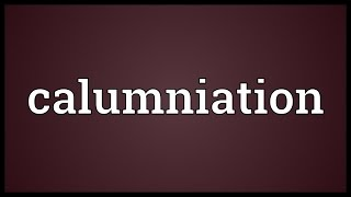 Calumniation Meaning