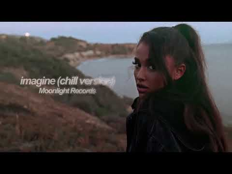 Ariana Grande - Imagine (Chill Version)