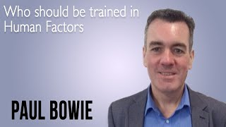 Who should be trained in Human Factors: Clinical Staff, Managers or Leaders - Paul Bowie