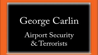 George Carlin - Airport Security & Terrorists