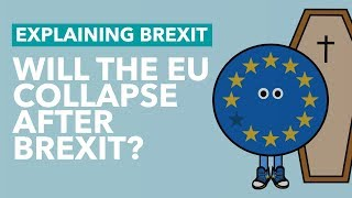 Will The EU Collapse After The UK Leaves? - Brexit Explained