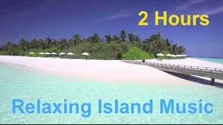 Island and Island Music: 2 Hours of the Best Island Music Playlist 2015 and 2016