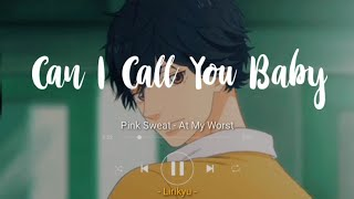 At My Worst - Pink Sweat$ (Lyrics Terjemahan Indonesia) 'can i call you baby?