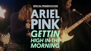 Ariel Pink's Haunted Graffiti - Gettin' High in the Morning - Special Presentation
