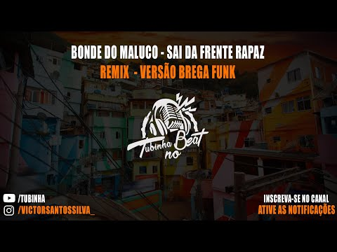 Bonde do Maluco - Sai da frente rapaz - Versão Brega Funk (Tubinha no Beat)