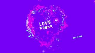 Ami Faku   Love Drunk (Audio)