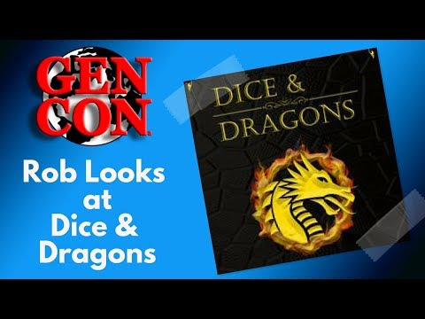 Gen Con 2018- Rob Looks at Dice & Dragons