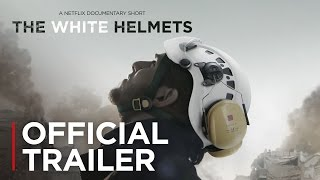 The White Helmets Trailer