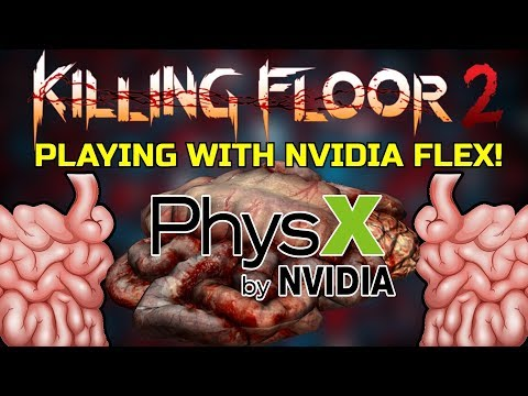 Killing Floor 2 | PLAYING WITH NVIDIA FLEX! - Gibs And Fluids!