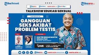 EDUKASI SEKSUAL: Gangguan Seks Akibat Problem Testis
