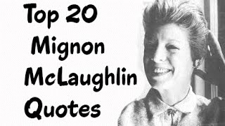 Top 20 Mignon McLaughlin Quotes    The American journalist and author