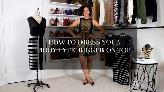 How to Dress Your Body Type: Bigger On The Top