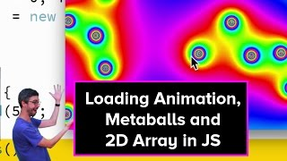 Live Stream #50: Loading Animation, Metaballs and 2D Arrays in JS