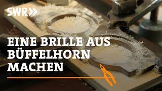 Wie man eine Brille aus Büffelhorn macht | SWR Handwerkskunst
