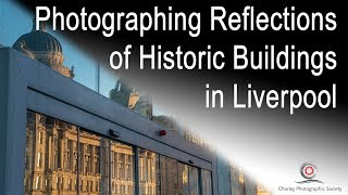 Photographing Reflections of old Buildings in Liverpool