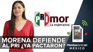 Morena defiende al PRI ¿ya pactaron? I Mientras Tanto en México