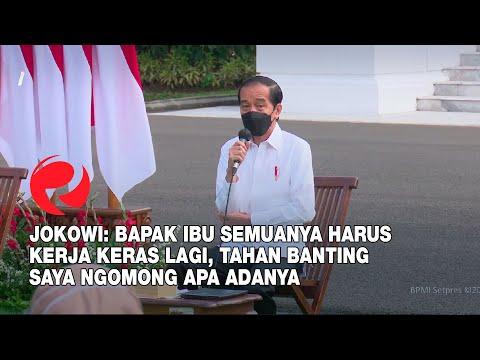 Jokowi: Bapak Ibu Semuanya harus kerja Keras Lagi, Tahan Banting, Saya Ngomong Apa Adanya