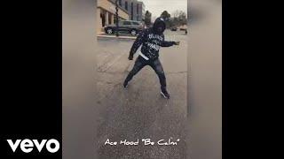 Ace Hood - Be Calm #DatLegDead