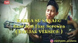 Karna Su Sayang-Near Feat Dian Sorowea (Banjar Version) By Wahyu Pratama