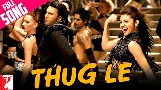 Thug Le - Full Song | Ladies vs Ricky Bahl | Ranveer Singh | Anushka Sharma