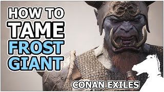 How To Tame FROST GIANT   CONAN EXILES