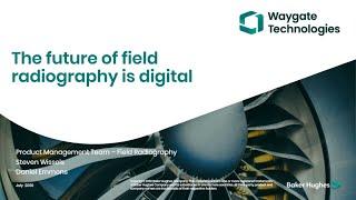 Waygate Technologies   The Future of Field Radiography is Digital Webinar